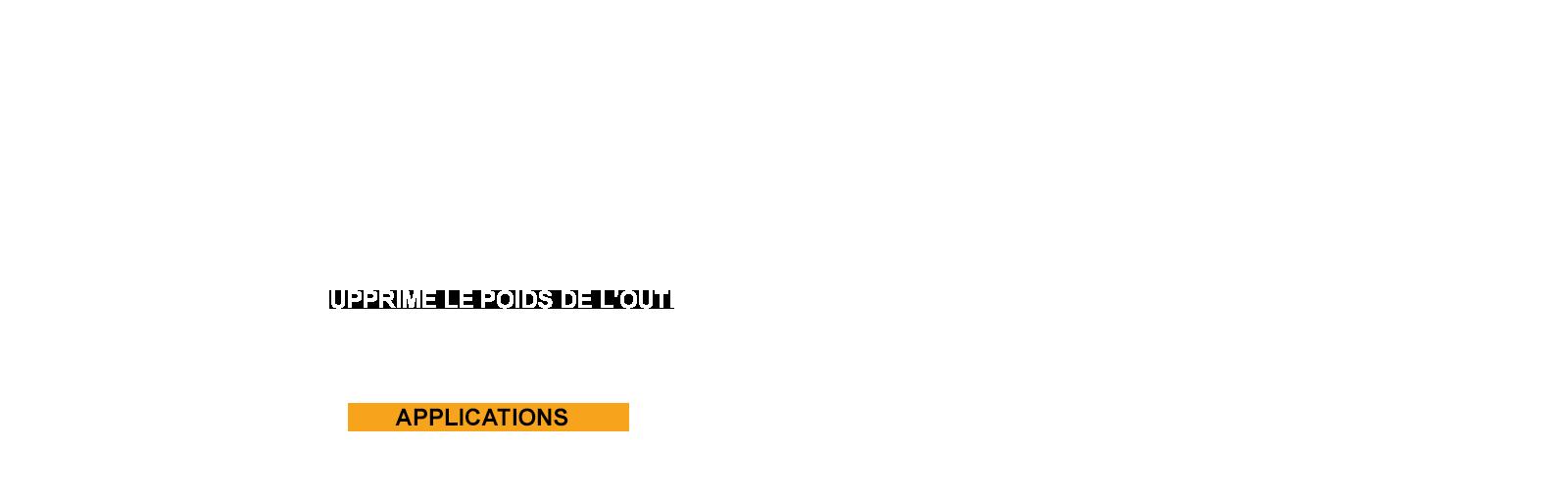 SUPPRIME LE POIDS DE L'OUTIL
